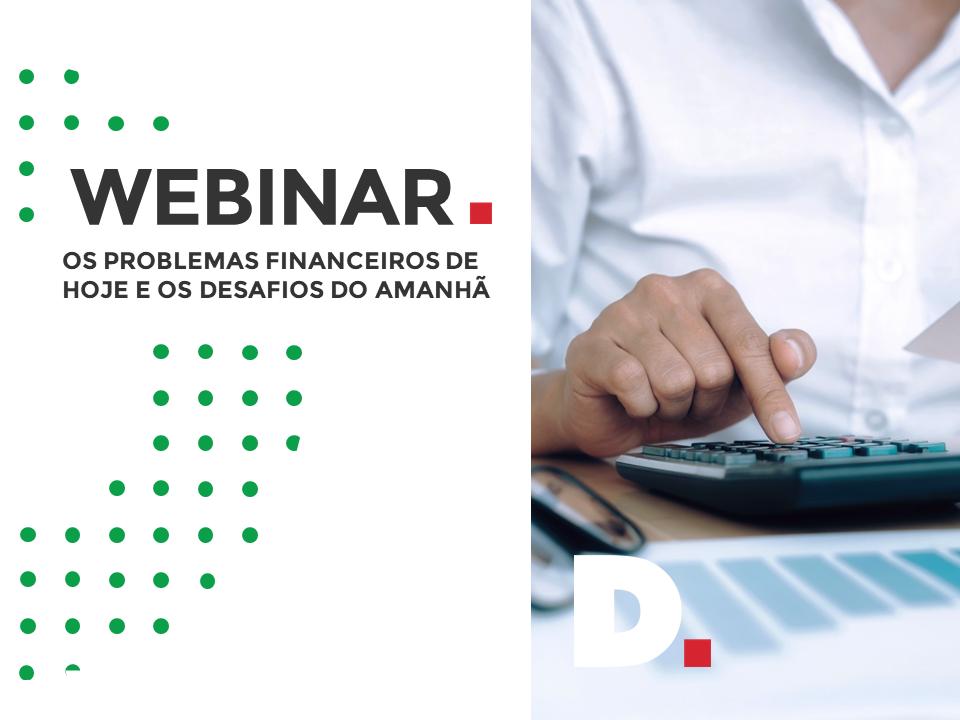 Os problemas financeiros de hoje e os desafios do amanhã – Webinar